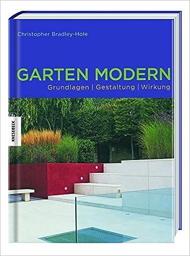 Garten Modern Grundlagen Gestaltung Wirkung 9783956662003 Amazon