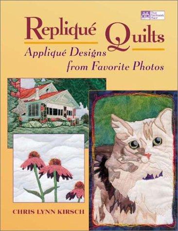 Replique Quilts: Applique Designs from Favorite Photos (That Patchwork Place)