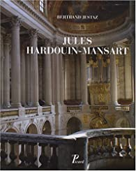 Jules Hardouin-Mansart : Coffret 2 volumes par Bertrand Jestaz