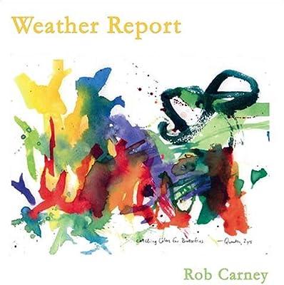 Weather Report Rob Carney 9780978961701 Amazon Com Books