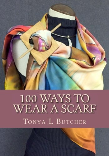 100 Ways To Wear A Scarf: Feel irresistible in your new look (Silk Scarf Painted)
