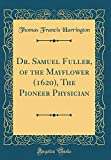 Dr. Samuel Fuller, of the Mayflower (1620), the Pioneer Physician (Classic Reprint)