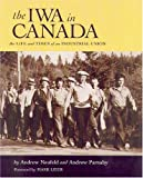 The IWA in Canada, Andrew Parnaby and Andrew Neufeld, 0921586809
