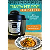 INSTANT POT COOKBOOK: 550 INSTANT POT RECIPES: Easy, Healthy & Most Delicious Meals Anyone Can Cook