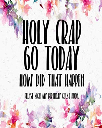 Holy Crap 60 Today How Did That Happen Please Sign My Birthday Guest Book: 60th Birthday Gifts Men Women so much better than a card mad libs ()