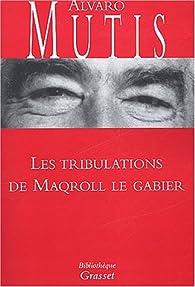 Les tribulations de Maqroll le Gabier par Alvaro Mutis