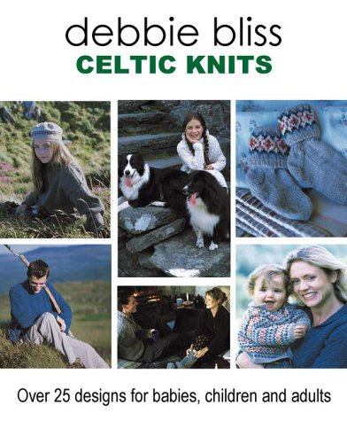 Celtic Knits: Over 25 Designs for Babies, Children and (Collection Cashmere Baby Sweater)