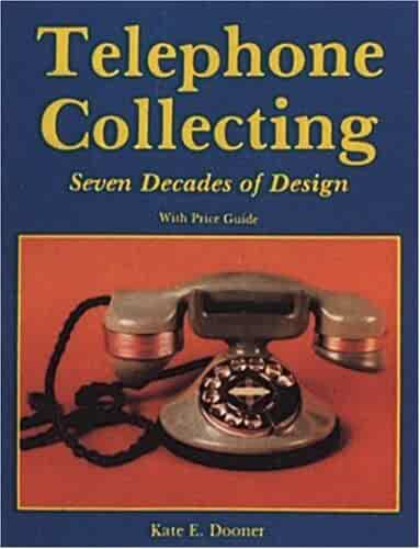 Telephone Collecting: Seven Decades of Design/With Price Guide