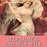Selfishness and Self-Will: The Path to Selflessness in World Religions | Marilynn Hughes