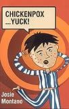Chicken Pox. . . Yuck!, Josie Montano, 0734403356