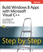 Build Windows 8 Apps with Microsoft Visual C++ Step by Step Front Cover