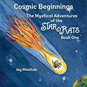 Cosmic Beginnings: Book One (The Mystical Adventures of the StarRats 1)