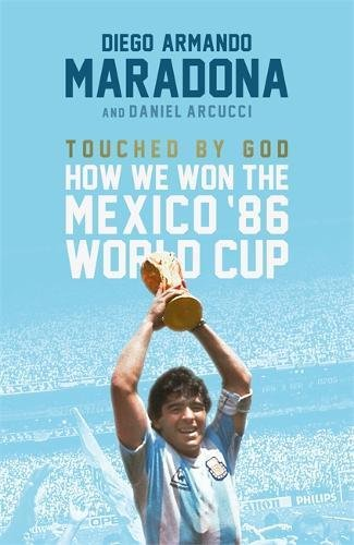 Touched By God: How We Won the '86 Mexico World Cup