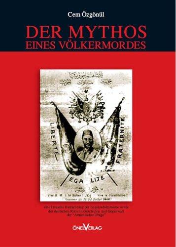 Der Mythos eines Völkermordes - eine kritische Betrachtung der Lepsiusdokumente sowie der deutschen Rolle in Geschichte und Gegenwart der