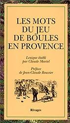 LES MOTS DU JEU DE BOULES EN PROVENCE. Pétanque, jeu provençal