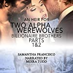 An Heir for Two Alpha Werewolves, Parts 1 & 2: Billionaire Brothers | Samantha Francisco