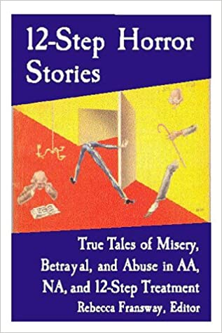 Be Wary Of Studies Incredible Tale Of >> 12 Step Horror Stories True Tales Of Misery Betrayal And Abuse In