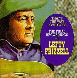 That's The Way Love Goes: The Final Recordings Of Lefty Frizzell
