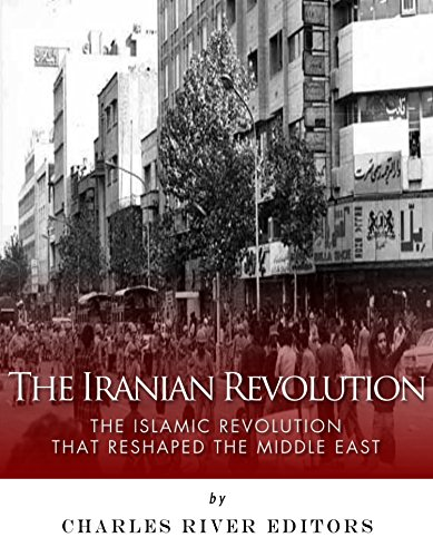 The Iranian Revolution: The Islamic Revolution That Reshaped the Middle East (English Edition) por [Charles River Editors]