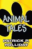 Animal Tales, Patrick P. Holliday, 1462645135