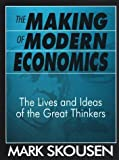The Making of Modern Economics: The Lives and Ideas of the Great Thinkers by Mark Skousen (2001-01-02)