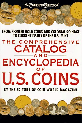 The Comprehensive Catalog and Encyclopedia of U.S. Coins (The Confident Collector)