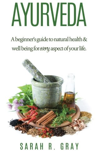Download Ayurveda: A Beginner's Guide to Natural Health and Well-Being (Natural Health Books) (Volume 2) PDF
