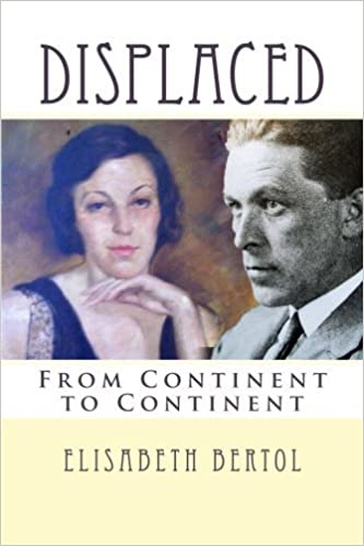 Displaced: From Continent to Continent by Elisabeth Bertol (2015-07-16)