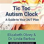 Tic Toc Autism Clock: A Guide to Your 24/7 Plan | Elizabeth Obrey,Dr. Linda Barboa