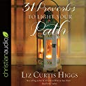 31 Proverbs to Light Your Path Audiobook by Liz Curtis Higgs Narrated by Liz Curtis Higgs