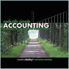 Radically Simple Accounting: A Way out of the Dark and Into the Profit Audiobook by Madeline Bailey Narrated by Madeline Bailey