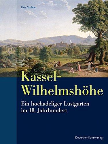 Kassel-Wilhelmshöhe: Ein hochadeliger Lustgarten im 18. Jahrhundert (Kunstwissenschaftliche Studien)