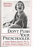Don't Push Your Preschooler, Louise Bates Ames and Joan A. Chase, 0060100834