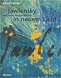 Jawlensky und seine Weggefahrten in neuem Licht, F&auml and thke, Bernd, 3777424552