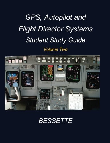 GPS Autopilot and Flight Director Systems: Student Guide Book Vol 2 (Avionics Student Guide Book) (Volume 2)
