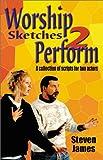 Worship Sketches 2 Perform, Steven James, 1566080681