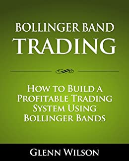 Amazon Com Bollinger Band Trading How To Build A Profitable