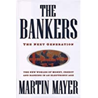 The Bankers: The Next Generation The New Worlds of Money, Credit and Banking in an Electronic Age