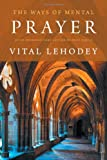 The Ways of Mental Prayer with Introductory Letter by Pope Pius X, Vital Lehodey, 1926777077