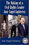 The Making of a Civil Rights Leader, Jose Angel Gutierrez, 1558854517