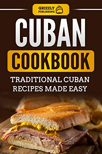 Cuban Cookbook: Traditional Cuban Recipes Made Easy by Grizzly Publishing