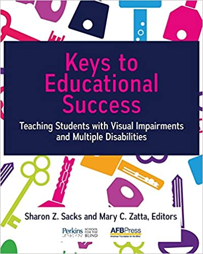 Teaching Students with Visual Impairments and Multiple Disabilities Keys to Educational Success