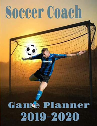 Soccer Coach Game Planner 2019-2020: 110 Page Logbook Game Planner Notebook (Coach Series)