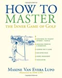 img - for How to Master the Inner Game of Golf by Maxine Van Evera Lupo (2009-05-16) book / textbook / text book