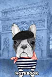 """Notebook: Frenchie With Arc De Triomphe , Journal for Writing, College Ruled Size 6"""" x 9"""", 110 Pages"""
