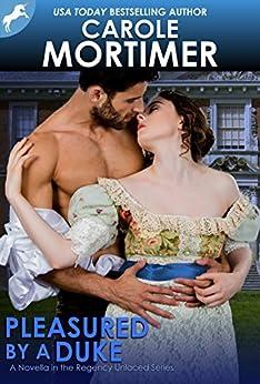Pleasured by a Duke (Regency Unlaced 7) by [Mortimer, Carole]