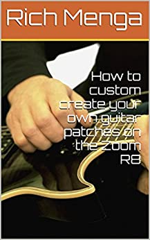 How to custom create your own guitar patches on the Zoom R8 by [Menga, Rich]