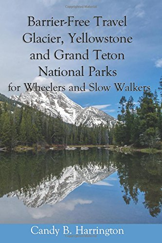 Barrier Free Travel: Glacier, Yellowstone and Grand Teton National Parks: for Wheelers and Slow Walkers ()