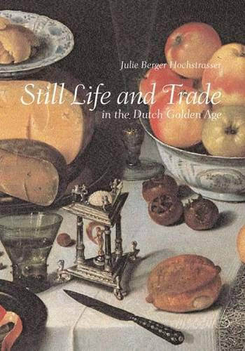 Dutch Still Life - Still Life and Trade in the Dutch Golden Age