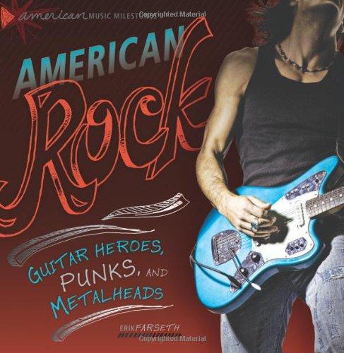 American Rock: Guitar Heroes, Punks, and Metalheads (American Music Milestones) PDF